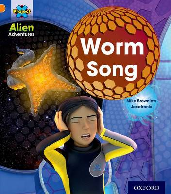 Project X: Alien Adventures: Orange: Worm Song by Mike Brownlow
