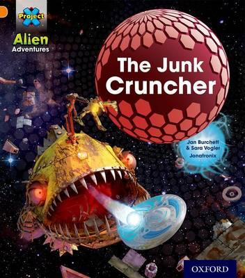 Project X: Alien Adventures: Orange: The Junk Cruncher by Jan Burchett, Sara Vogler