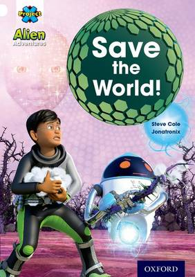 Project X: Alien Adventures: White: Save The World! by Steve Cole
