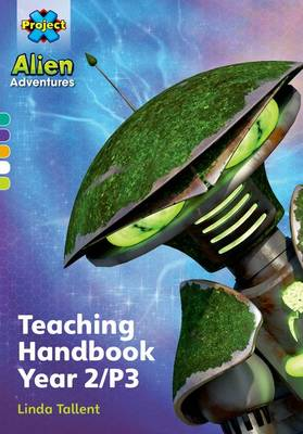 Project X Alien Adventures: Project X Alien Adventures: Teaching Handbook Year 2/P3 by Linda Tallent