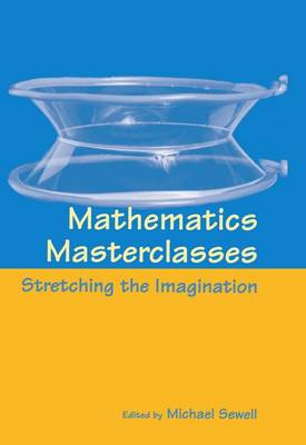 Mathematics Masterclasses Stretching the Imagination by Michael (Professor of Applied Mathematics, University of Reading) Sewell