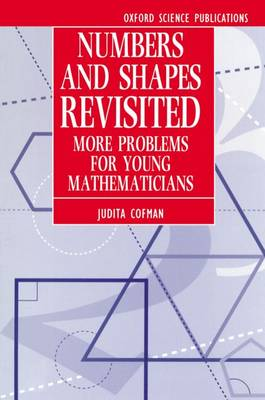 Numbers and Shapes Revisited More Problems for Young Mathematicians by Judita (Professor, Mathematics Institute, University of Erlangen) Cofman