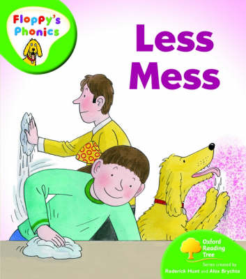Oxford Reading Tree: Level 2: Floppy's Phonics: Less Mess by Roderick Hunt, Mr. Alex Brychta