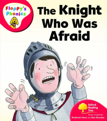 Oxford Reading Tree: Level 4: Floppy's Phonics: The Knight who was Afraid by Roderick Hunt