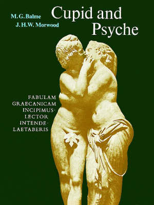 Cupid and Psyche An adaptation of the story in `The Golden Ass' of Apuleius by Apuleius, J. H. W. Morwood, M. G. Balme