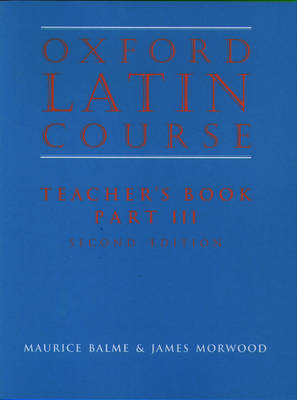 Oxford Latin Course:: Part III: Teacher's Book by Maurice Balme, James Morwood
