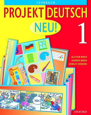 Projekt Deutsch: Neu 1: Students' Book 1 by Alistair Brien, Sharon Brien, Shirley Dobson