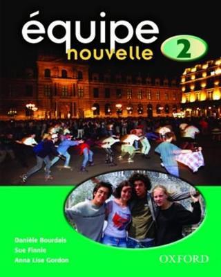 Equipe nouvelle: 2: Student's Book by Daniele Bourdais, Sue Finnie, Anna Lise Gordon