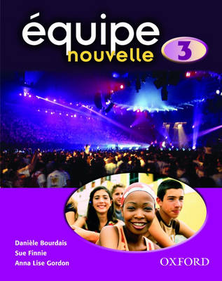 Equipe nouvelle: Part 3: Students' Book by Daniele Bourdais, Sue Finnie, Anna Lise Gordon