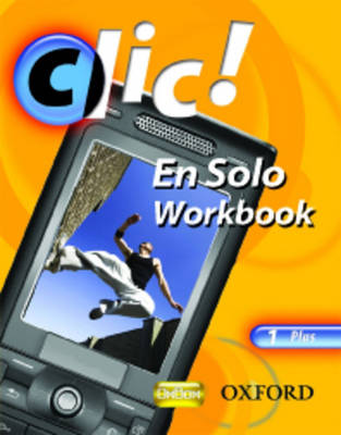 Clic!: 1: En Solo Workbook Plus by Daniele Bourdais, Sue Finnie