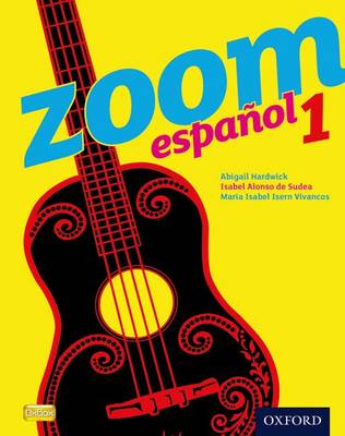 Zoom espanol 1 Student Book by Isabel Alonso de Sudea, Maria Isabel Isern Vivancos, Abigail Hardwick
