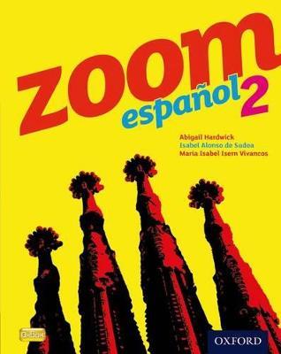 Zoom espanol 2 Student Book by Isabel Alonso de Sudea, Abigail Hardwick, Maria Isabel Isern Vivancos
