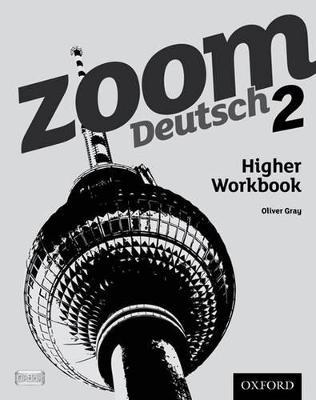 Zoom Deutsch 2 Higher Workbook by Oliver Gray