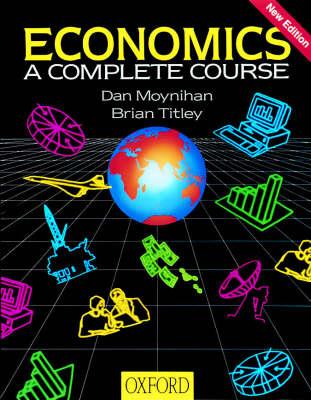 Economics: A Complete Course by Dan Moynihan, Brian Titley