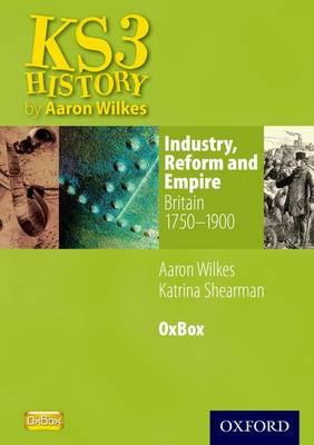 Industry, Reform & Empire: Britain 1750-1900 OxBox CD-ROM by Aaron Wilkes, Katrina Shearman