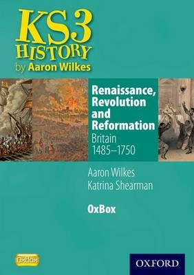 Renaissance, Revolution & Reformation: Britain 1485-1750 OxBox CD-ROM by Aaron Wilkes, Katrina Shearman