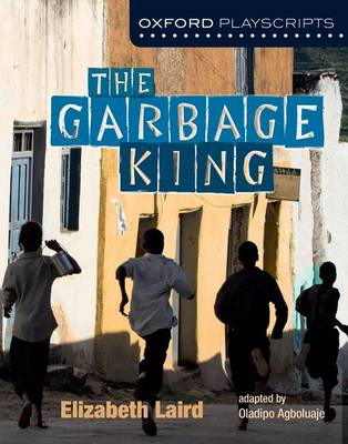 Oxford Playscripts The Garbage King by Elzabeth Laird, Oladipo Agboluaje