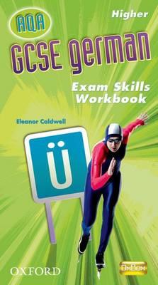 GCSE German for AQA Exam Skills Workbook and CD-ROM Higher by Eleanor Caldwell