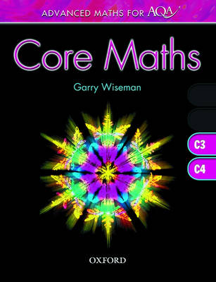 Advanced Maths for AQA: Core Maths C3 + C4 by Garry Wiseman, Jeff Searle