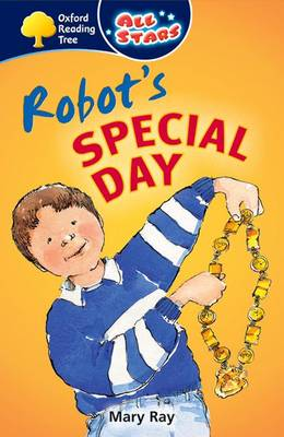 Oxford Reading Tree: All Stars: Pack 1A: Robot's Special Day by Mary Ray