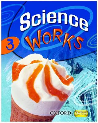 Science Works: 3: Student Book by Philippa Gardom-Hulme, Pam Large, Sandra Mitchell, Chris Sherry