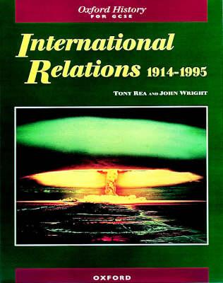 International Relations 1914-1995 by Tony Rea, John Wright