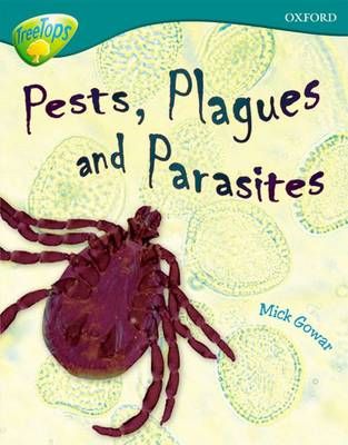 Oxford Reading Tree: Level 16: TreeTops Non-Fiction: Pests, Plagues and Parasites by Mick Gowar