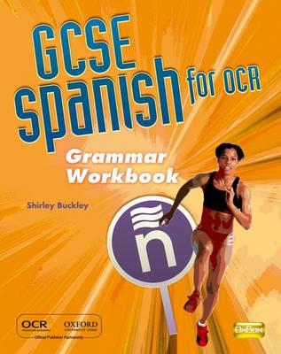 GCSE Spanish for OCR Grammar Workbook by Shirley Buckley