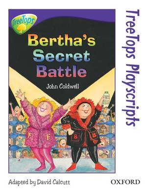 Oxford Reading Tree: Level 11: TreeTops Playscripts: Bertha's Secret Battle (Pack of 6 copies) by John Coldwell
