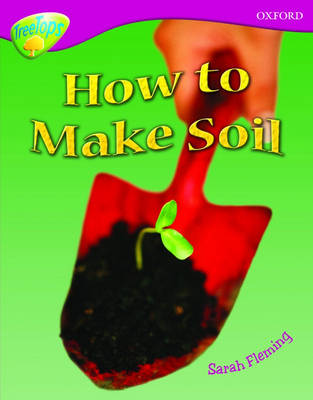 Oxford Reading Tree: Level 10: Treetops Non-Fiction: How to make soil by Sarah Fleming