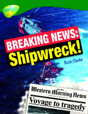 Oxford Reading Tree: Level 12: Treetops Non-Fiction: Breaking News: Shipwreck! by Ruth Clarke