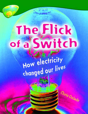 Oxford Reading Tree: Level 12: Treetops Non-Fiction: The Flick of the Switch How Electricity Changed Our Lives by Chris Oxlade