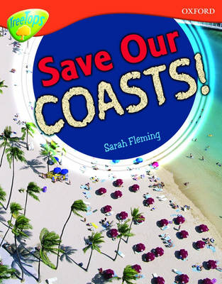 Oxford Reading Tree: Level 13: Treetops Non-Fiction: Save Our Coasts! by Sarah Fleming