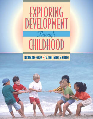 Exploring Development Through Childhood by Richard A. Fabes, Carol Lynn Martin