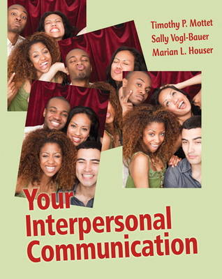 Your Interpersonal Communication by Timothy P. Mottet, Sally L. Vogl-Bauer, Marian L. Houser