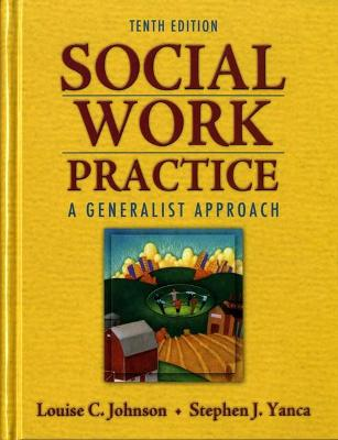 Social Work Practice A Generalist Approach by Louise C. Johnson, Stephen J. Yanca