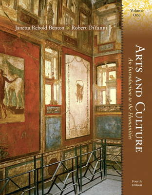 Arts and Culture An Introduction to the Humanities by Janetta Rebold Benton, Robert J. DiYanni