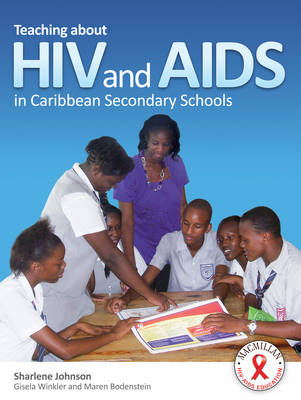 Teaching About HIV and AIDS in Caribbean Secondary Schools by Sharlene Johnson, Maren Bodenstein, Gisela Winkler