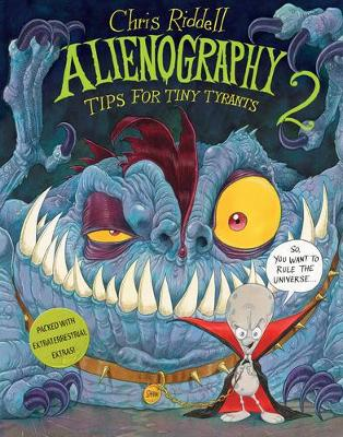 Alienography 2: Tips for Tiny Tyrants by Chris Riddell