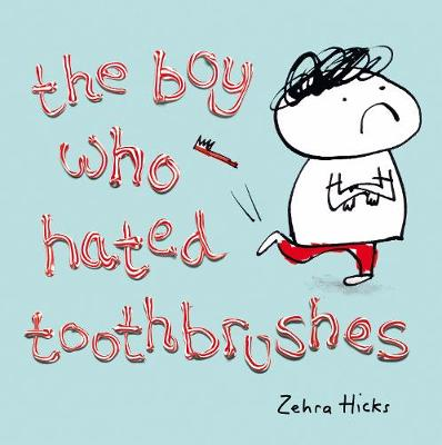 The Boy Who Hated Toothbrushes by Zehra Hicks