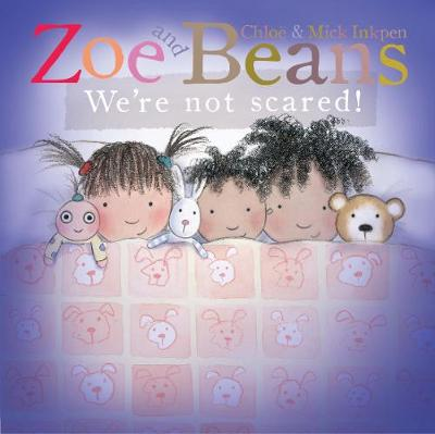 Zoe and Beans: We're Not Scared! by Chloe Inkpen, Mick Inkpen