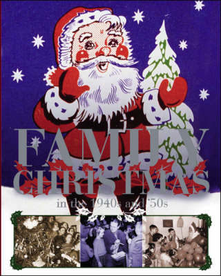 Family Christmas in the 1940s and 50s by Faye Gardner