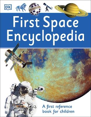 First Space Encyclopedia A First Reference Book for Children by DK