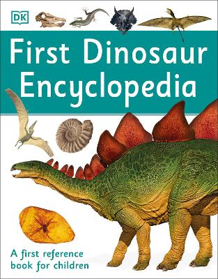 First Dinosaur Encyclopedia A First Reference Book for Children by DK