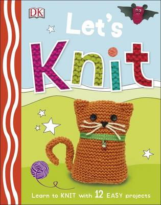 Let's Knit Learn to Knit with 12 Easy Projects by DK