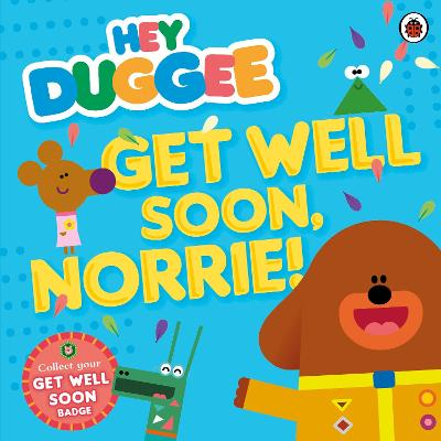 Hey Duggee: Get Well Soon, Norrie! by