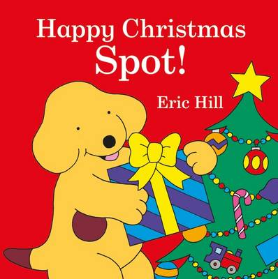 Spot: Happy Christmas, Spot! by Eric Hill