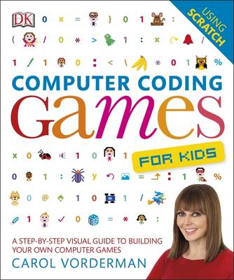 Computer Coding Games for Kids A Step-by-Step Visual Guide to Building Your Own Computer Games by Carol Vorderman