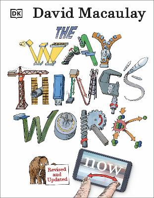 The Way Things Work Now by David Macaulay, Neil Ardley