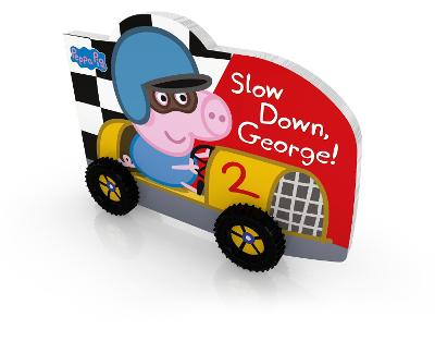 Peppa Pig: Slow Down, George! by